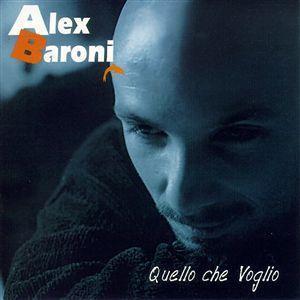 ALEX BARONI – QUELLO CHE VOGLIO