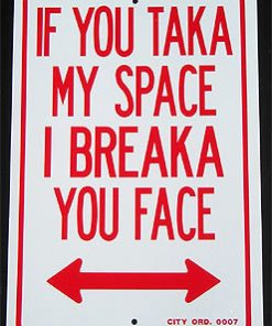IF YOU TAKA MY SPACE I BREAKA YOUR FACE SIGN