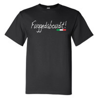 FUGGEDABOUT IT MENS TEE