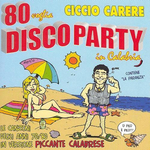 CICCIO CARERE - 80 VOGLIA DISCOPARTY
