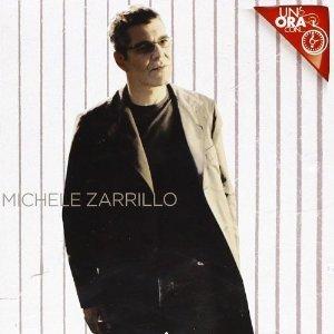 MICHELE ZARILLO - UN ORA CON