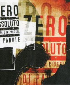 ZERO ASSOLUTO - SOTTO UNA PIOGGIA DI PAROLE