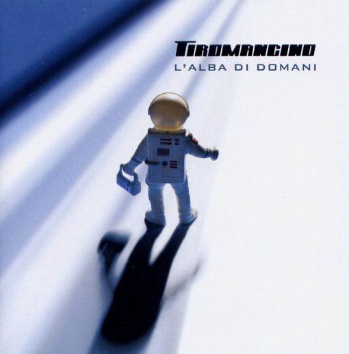 TIROMANCINO - L'ALBA DI DOMANI