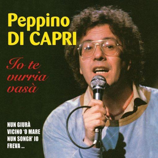 PEPPINO DI CAPRI - IO TE VURRIA VASSA'