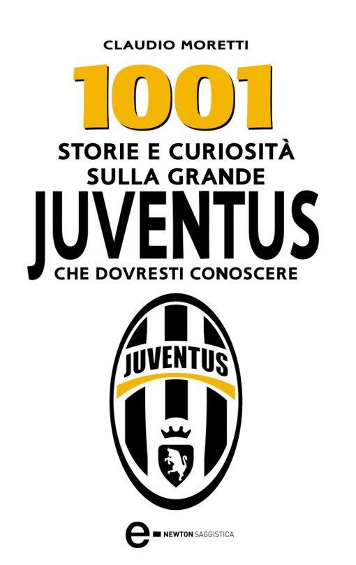 1001 STORIE E CURIOSITA DELLA GRANDE JUVENTUS