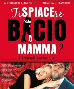 TI SPIACE  SE BACIO MAMMA
