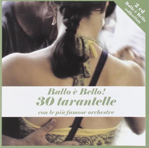 BALLO E' BELLO ! 30 TARANTELLE - CON LE PIU' FAMOSE ORCHESTRE