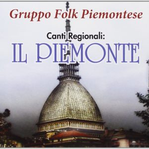 GRUPPO FOLK PIEMONTESE - CANTI REGIONALI : IL PIEMONTE