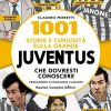 1001 STORIE E CURIOSITA' SULLA GRANDE JUVENTUS CHE DOVRESTI CONOSCERE
