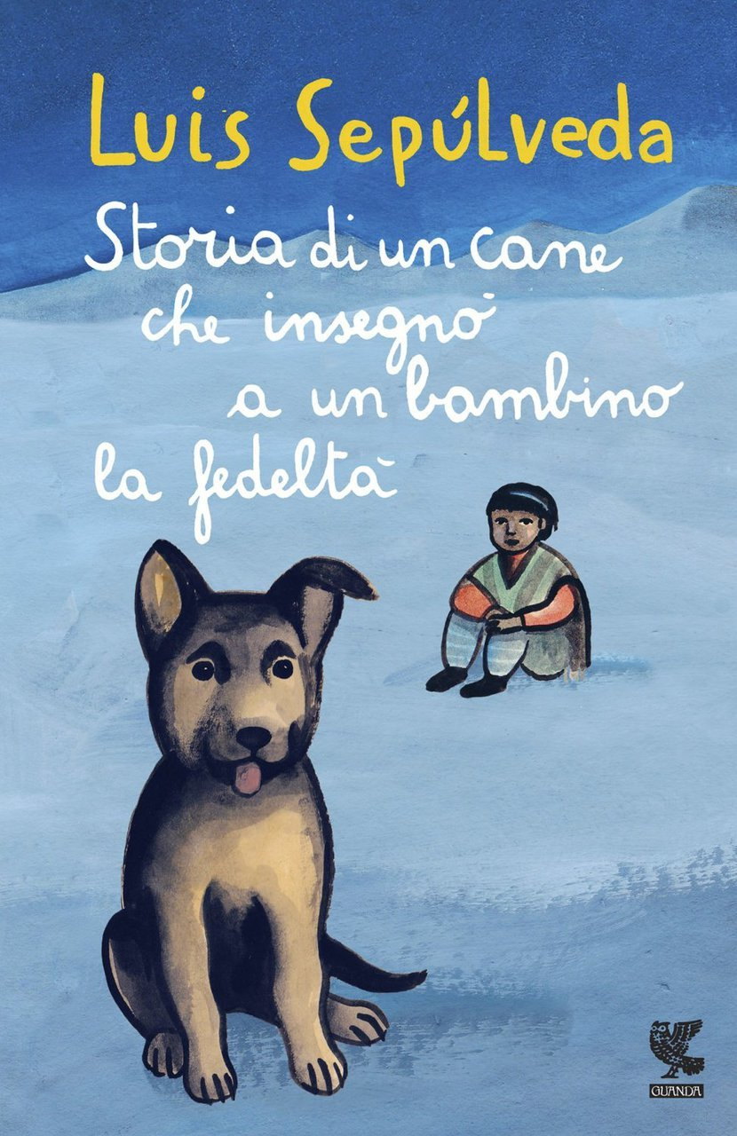 LUIS SEPULVEDA - STORIA DI UN CANE CHE INSEGNO' A UN BAMBINO LA FEDELTA' (BOOK)