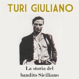 TURI GIULIANO - LA STORIA DEL BANDITO SICILIANO