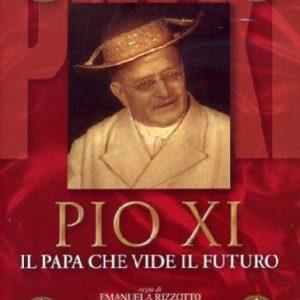 PIO XI - IL PAPA CHE VIDE IL FUTURO
