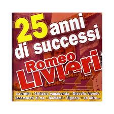 25 ANNI DI SUCCESSI ROMEO LIVIERI